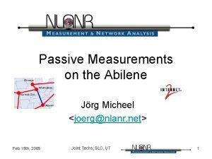 Passive Measurements on the Abilene Jrg Micheel joergnlanr