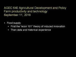 AGEC 640 Agricultural Development and Policy Farm productivity