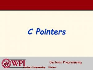 C Pointers Systems Programming Pointers Pointers and Addresses