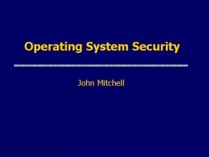 Operating System Security John Mitchell Operating System Functions