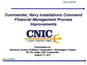 UNCLASSIFIED Commander Navy Installations Command Financial Management Process