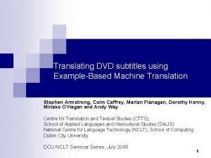Translating DVD subtitles using ExampleBased Machine Translation Stephen