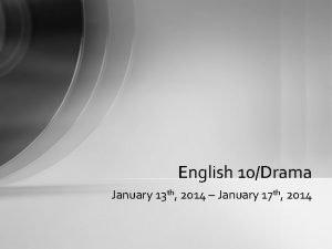 English 10Drama January 13 th 2014 January 17