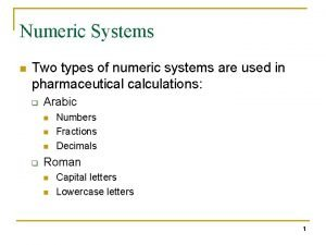 Numeric Systems n Two types of numeric systems