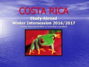 COSTA RICA Study Abroad Winter Intersession 20162017 Dates