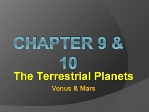 CHAPTER 9 10 The Terrestrial Planets Venus Mars