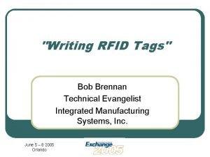 Writing RFID Tags Bob Brennan Technical Evangelist Integrated