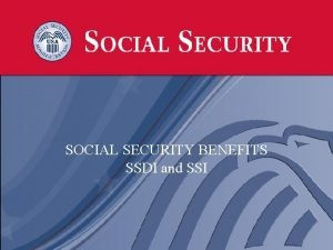 SOCIAL SECURITY BENEFITS SSDI and SSI Social Security