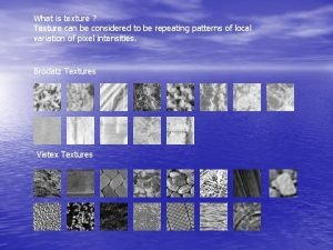 What is texture Texture can be considered to