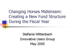 Changing Horses Midstream Creating a New Fund Structure