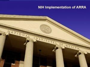 NIH Implementation of ARRA NIH is grateful to