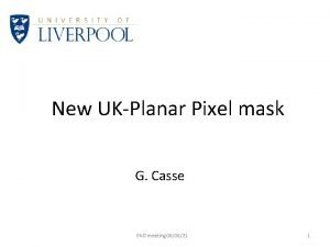 New UKPlanar Pixel mask G Casse EVO meeting