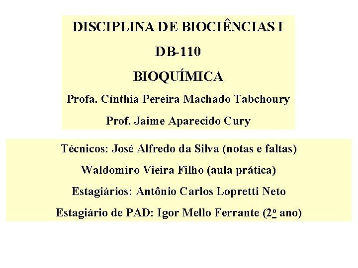 DISCIPLINA DE BIOCINCIAS I DB110 BIOQUMICA Profa Cnthia
