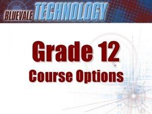 Grade 12 Course Options Students entering Grade 12