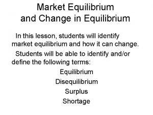 Market Equilibrium and Change in Equilibrium In this