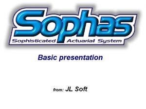 Basic presentation from JL Soft Objective Introduce the