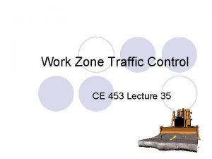 Work Zone Traffic Control CE 453 Lecture 35