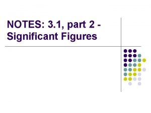 NOTES 3 1 part 2 Significant Figures Significant