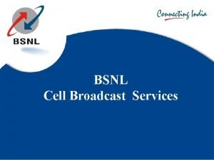 BSNL Cell Broadcast Services Introduction Cell Broadcast is