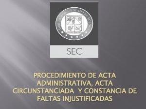 PROCEDIMIENTO DE ACTA ADMINISTRATIVA ACTA CIRCUNSTANCIADA Y CONSTANCIA