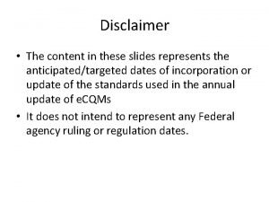 Disclaimer The content in these slides represents the