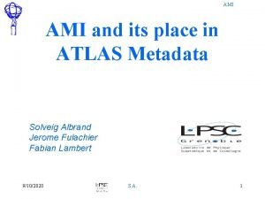 AMI and its place in ATLAS Metadata Solveig
