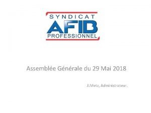Assemble Gnrale du 29 Mai 2018 JLMetz Administrateur