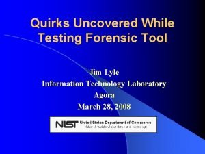 Quirks Uncovered While Testing Forensic Tool Jim Lyle