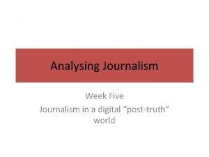 Analysing Journalism Week Five Journalism in a digital