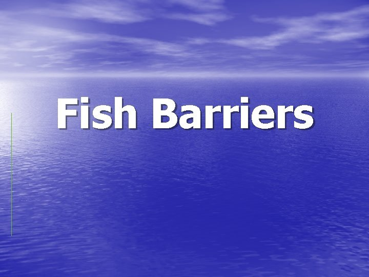Fish Barriers Fish Barrier Basics Fish barriers only