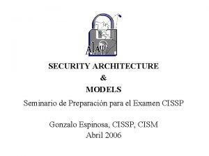 SECURITY ARCHITECTURE MODELS Seminario de Preparacin para el