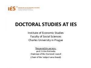 DOCTORAL STUDIES AT IES Institute of Economic Studies