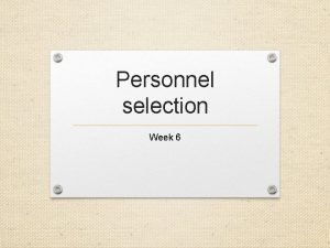 Personnel selection Week 6 What is personnel selection