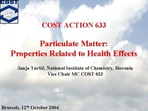 COST ACTION 633 Particulate Matter Properties Related to