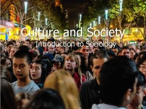 Culture and Society Introduction to Sociology Society and