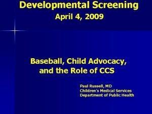 Developmental Screening April 4 2009 Baseball Child Advocacy