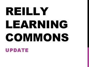 REILLY LEARNING COMMONS UPDATE FLOOR PLAN DRAFT FLOOR