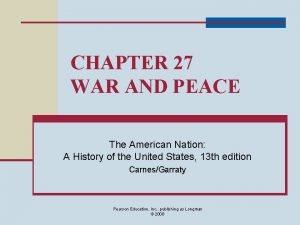 CHAPTER 27 WAR AND PEACE The American Nation
