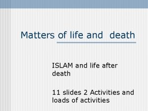 Matters of life and death ISLAM and life