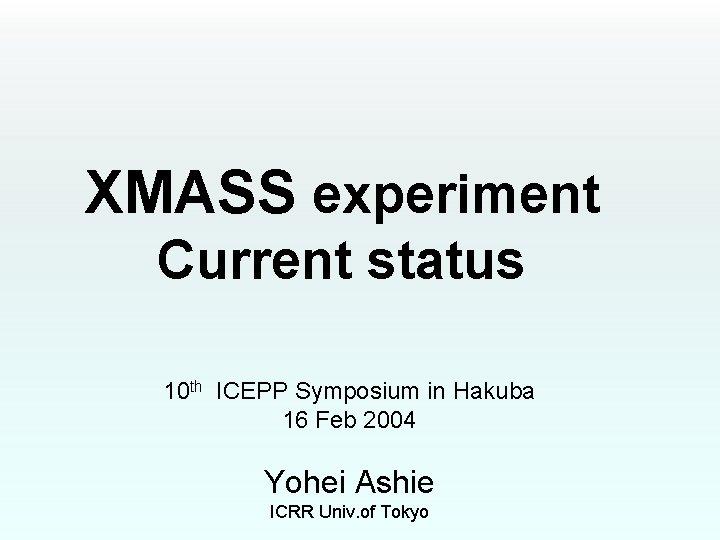 XMASS experiment Current status 10 th ICEPP Symposium