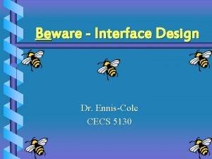 Beware Interface Design Dr EnnisCole CECS 5130 Interface