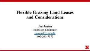 Flexible Grazing Land Leases and Considerations Jim Jansen
