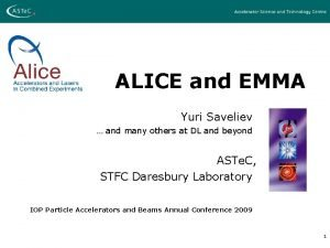 ALICE and EMMA Yuri Saveliev and many others
