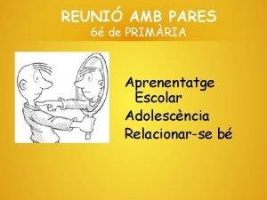 REUNI AMB PARES 6 de PRIMRIA Aprenentatge Escolar