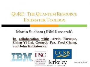 QURE THE QUANTUM RESOURCE ESTIMATOR TOOLBOX Martin Suchara