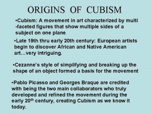 ORIGINS OF CUBISM Cubism A movement in art