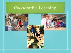 Cooperative Learning Cooperative learning Students working together on