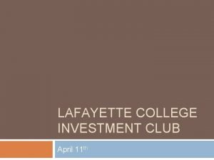 LAFAYETTE COLLEGE INVESTMENT CLUB April 11 th MARKET