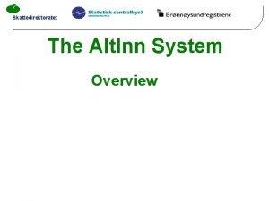 Skattedirektoratet The Alt Inn System Overview Skattedirektoratet Alt
