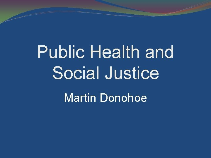 Public Health and Social Justice Martin Donohoe Am